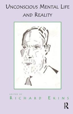 Unconscious Mental Life and Reality by Richard Ekins