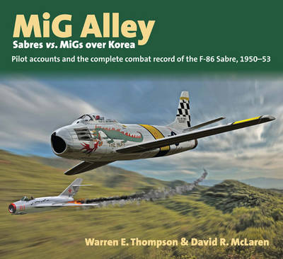 Mig Alley: Sabres vs. Migs Over Korea by Warren Thompson
