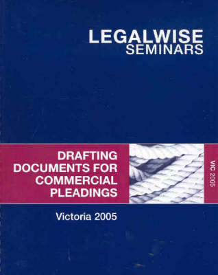 Drafting Documents for Commercial Pleadings: Papers Presented at a Seminar Held in Melbourne on Tuesday 8 March 2005 by Jim Doherty