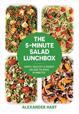 The 5-Minute Salad Lunchbox: 52 happy, healthy salads to make in advance by Alexander Hart