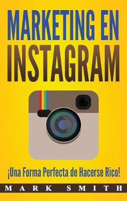 Marketing en Instagram: !Una Forma Perfecta de Hacerse Rico! (Libro en Espanol/Instagram Marketing Book Spanish Version) by Mark Smith
