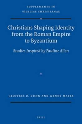 Christians Shaping Identity from the Roman Empire to Byzantium by Wendy Mayer