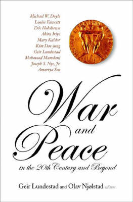 War And Peace In The 20th Century And Beyond, The Nobel Centennial Symposium by Geir Lundestad