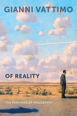 Of Reality: The Purposes of Philosophy by Gianni Vattimo