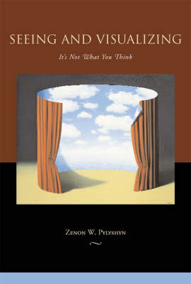 Seeing and Visualizing by Zenon W. Pylyshyn