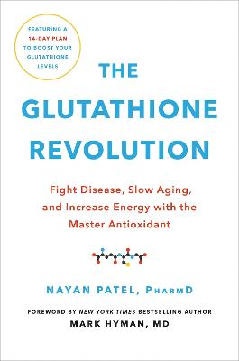 The Glutathione Revolution: Fight Disease, Slow Aging, and Increase Energy with the Master Antioxidant by Dr. Nayan Patel