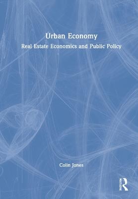 Urban Economy: Real Estate Economics and Public Policy by Colin Jones