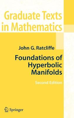 Foundations of Hyperbolic Manifolds by John Ratcliffe