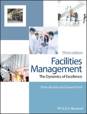 Facilities Management - the Dynamics of Excellence 3E by Peter Barrett