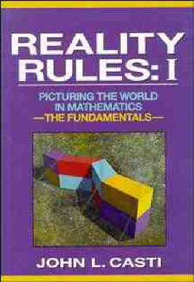Reality Rules: Picturing the World in Mathematics by John L. Casti