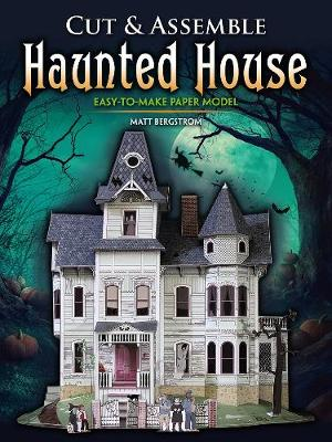 Cut & Assemble Haunted House by Matt Bergstrom