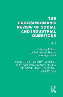 The Englishwoman's Review of Social and Industrial Questions: 1871 by Janet Horowitz Murray