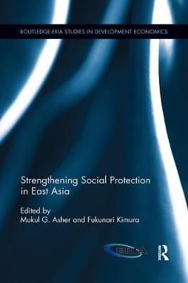 Strengthening Social Protection in East Asia by Mukul G. Asher
