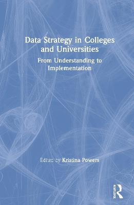 Data Strategy in Colleges and Universities: From Understanding to Implementation book