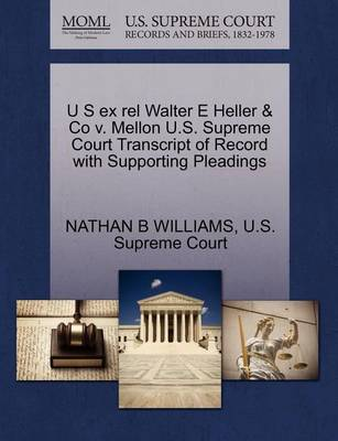 U S Ex Rel Walter E Heller & Co V. Mellon U.S. Supreme Court Transcript of Record with Supporting Pleadings by Nathan B Williams