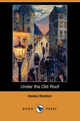 Under the Old Roof (Dodo Press) by Hesba Stretton