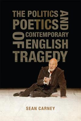 Politics and Poetics of Contemporary English Tragedy by Sean Carney