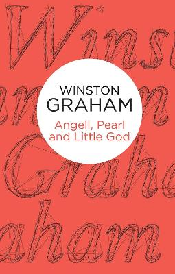 Angell, Pearl and Little God by Winston Graham
