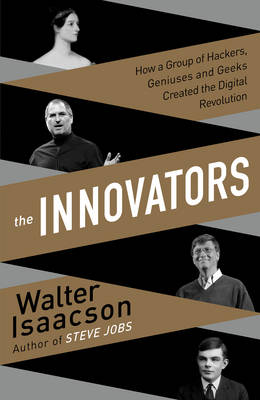 The The Innovators: How a Group of Inventors, Hackers, Geniuses and Geeks Created the Digital Revolution by Walter Isaacson
