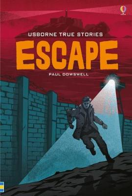 True Stories of Escape by Paul Dowswell