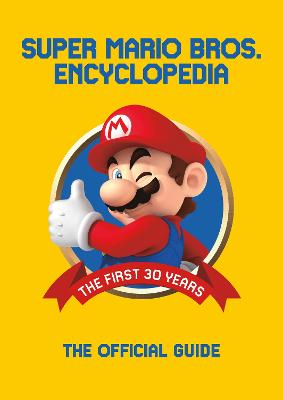 Super Mario Encyclopedia: The Official Guide to the First 30 Years by Nintendo