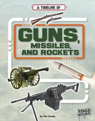 Timeline of Guns, Missiles, and Rockets by Tim Cooke