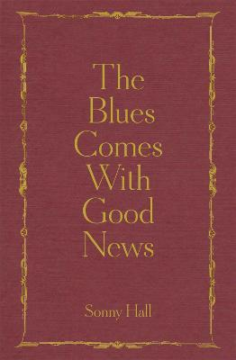 The Blues Comes With Good News: The perfect gift for the poetry lover in your life by Sonny Hall