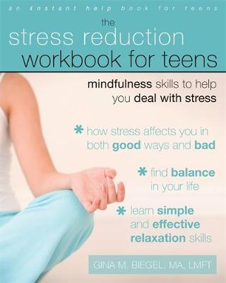 Stress Reduction Workbook for Teens by Gina M. Biegel