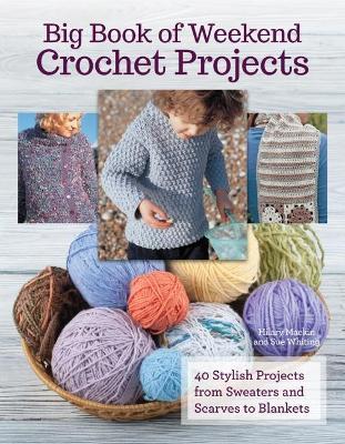 Big Book of Weekend Crochet Projects by Hilary Mackin