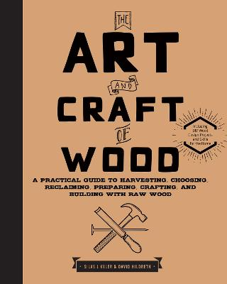 The Art and Craft of Wood by Silas J. Kyler
