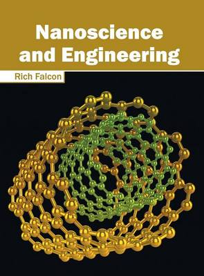 Nanoscience and Engineering by Rich Falcon
