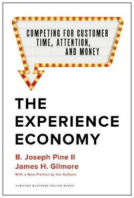 The Experience Economy, With a New Preface by the Authors: Competing for Customer Time, Attention, and Money book