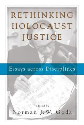 Rethinking Holocaust Justice by Norman J. W. Goda