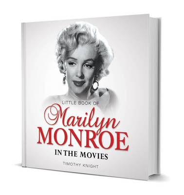 Little Book of Marilyn Monroe - In The Movies by Timothy Knight