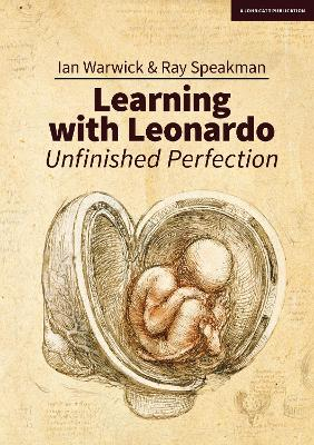 Learning With Leonardo: Unfinished Perfection: Making children cleverer: what does Da Vinci tell us? by Ian Warwick