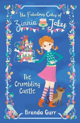 The Fabulous Cakes of Zinnia Jakes: The Crumbling Castle by Brenda Gurr