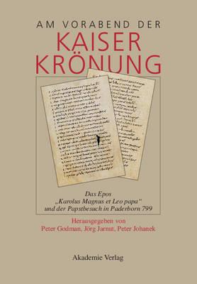 Am Vorabend Der Kaiserkr nung: Das Epos 'karolus Magnus Et Leo Papa' Und Der Papstbesuch in Paderborn 799 by Peter Godman
