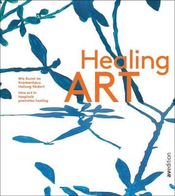 Healing Art: How art in hospitals promotes healing book