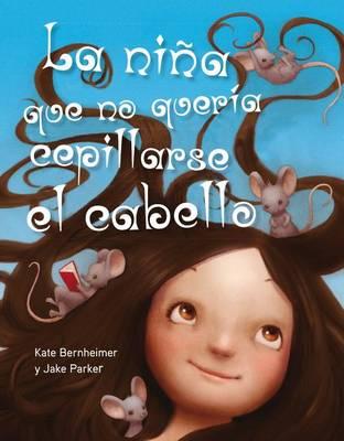 La Nina Que No Queria Cepillarse el Cabello by Professor Kate Bernheimer