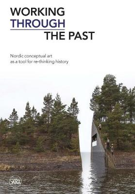 Working Through the Past: Nordic Conceptual Art as a Tool for re-Thinking History by Kjetil Roed