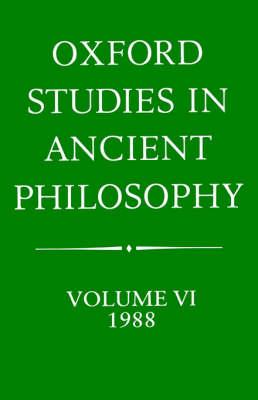 Oxford Studies in Ancient Philosophy Oxford Studies in Ancient Philosophy: Volume VI: 1988 1988 Volume 6 by Julia Annas