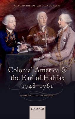 Colonial America and the Earl of Halifax, 1748-1761 by Andrew D. M. Beaumont