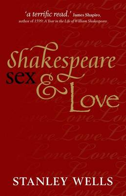 Shakespeare, Sex, and Love by Stanley Wells