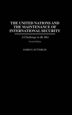 The United Nations and the Maintenance of International Security by James S. Sutterlin