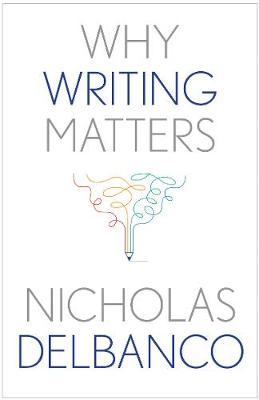 Why Writing Matters by Nicholas Delbanco