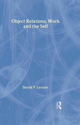 Object Relations, Work and the Self by David P. Levine