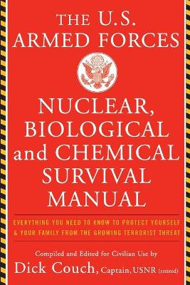 U.S. Armed Forces Nuclear, Biological And Chemical Survival Manual by Captain (Retd.) Dick Couch
