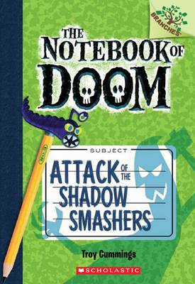 The Notebook of Doom: #3 Attack of the Shadow Smashers  Number 3 by Troy Cummings