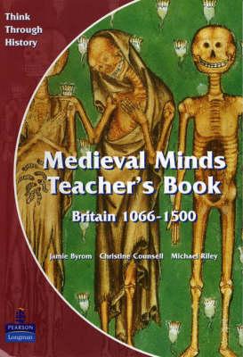 Medieval Minds Teacher's Book: Britain 1066-1500 by Jamie Byrom