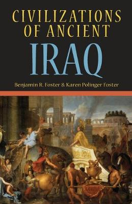 Civilizations of Ancient Iraq by Benjamin R. Foster